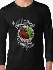Part-time Psychiatrist, Full-time culinary expert Long Sleeve T-Shirt