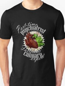 Part-time Psychiatrist, Full-time culinary expert Unisex T-Shirt
