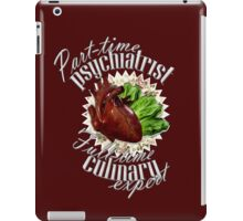 Part-time Psychiatrist, Full-time culinary expert iPad Case/Skin