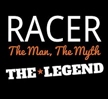 RACER THE MAN,THE MYTH THE LEGEND by fancytees