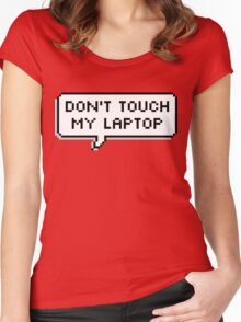 Don't Touch My Laptop Women's Fitted Scoop T-Shirt
