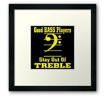 Good Bass Player Stay Out Of TREBLE Framed Print