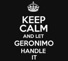Keep calm and let Geronimo handle it! by RonaldSmith