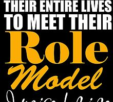 Have To Wait Their Entire Lives To Meet Their ROLE MODEL I Raised Mine by birthdaytees