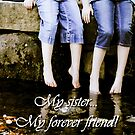 My Sister, My forever friend by Stacey Dionne