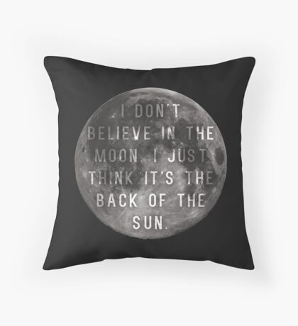 I Don't Believe in the Moon (Scrubs) Throw Pillow