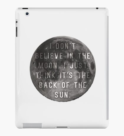 I Don't Believe in the Moon (Scrubs) iPad Case/Skin