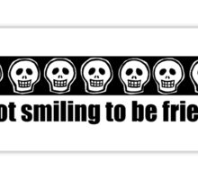 I'm not smiling to be friendly Sticker