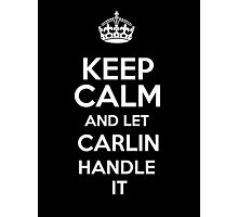 Keep calm and let Carlin handle it! Photographic Print