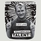 John Douglas Uses And Recommends Talent! (shirty) by John Douglas