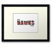 It's a Hawks Thing Framed Print