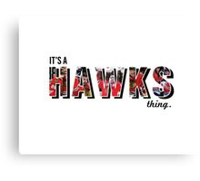 It's a Hawks Thing Canvas Print