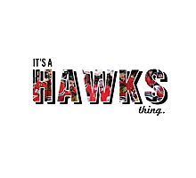 It's a Hawks Thing Photographic Print