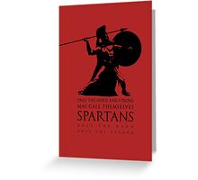 Only the hard and strong may call themselves Spartan. Greeting Card
