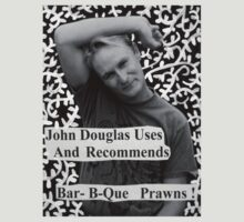 John Douglas Uses And Recommends Bar-B-Que Prawns (shirty) by John Douglas