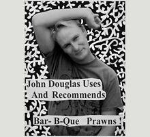 John Douglas Uses And Recommends Bar-B-Que Prawns (shirty) Unisex T-Shirt