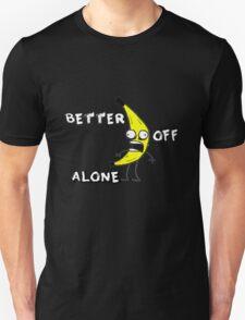 Better off alone T-Shirt