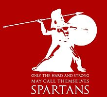 Only the hard and strong may call themselves Spartan. by dtkindling