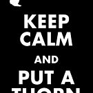 Keep Calm and Put a Thorn On It by qushido