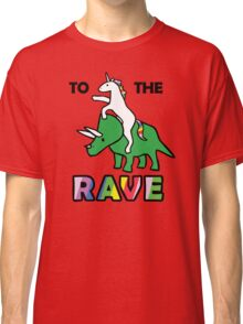 To The Rave! (Unicorn Riding Triceratops) Classic T-Shirt