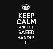 Keep calm and let Saeed handle it! T-Shirt