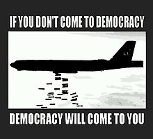 Democracy will come to you by funnyshirts