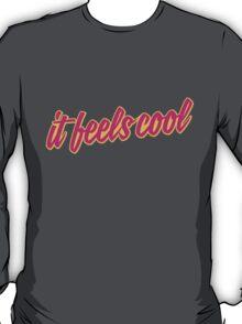 It Feels Cool T-Shirt