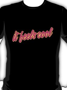 It Feels Cool T-Shirt
