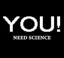 Do you need Science? by Brandon Holland