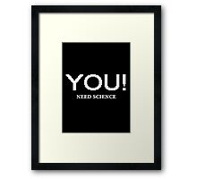 Do you need Science? Framed Print