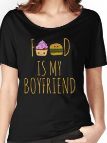 FOOD IS MY BOYFRIEND #2 Women's Relaxed Fit T-Shirt