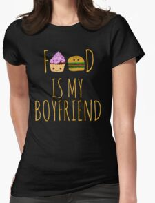 FOOD IS MY BOYFRIEND #2 Womens Fitted T-Shirt