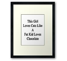 This Girl Loves Cats Like A Fat Kid Loves Chocolate  Framed Print