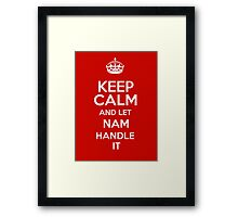 Keep calm and let Nam handle it! Framed Print