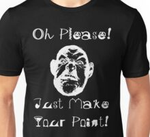 Oh Please!  Just Make Your Point! Unisex T-Shirt