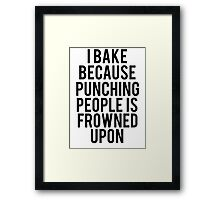 I Bake Because Punching People Is Frowned Upon Framed Print