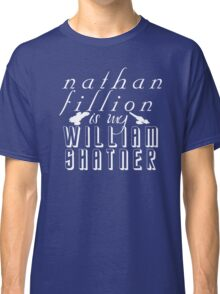 Nathan Fillion is my William Shatner Classic T-Shirt