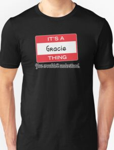 Its a Gracie thing you wouldnt understand! T-Shirt