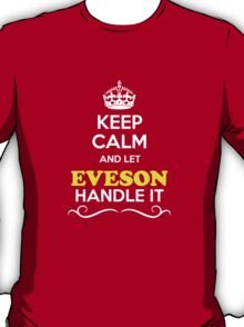 Keep Calm and Let EVESON Handle it T-Shirt
