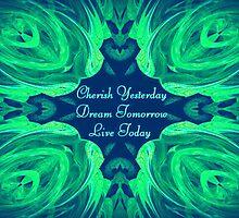 Cherish Yesterday ~ Dream Tomorrow ~ Live Today by Marie Sharp