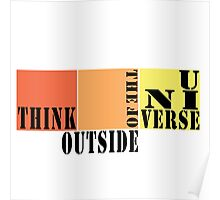 THINK OUTSIDE OF THE UNIVERSE Poster