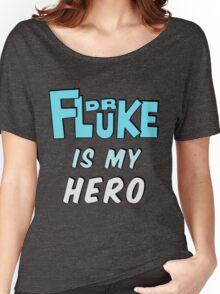 Dr. Fluke Is My Hero Women's Relaxed Fit T-Shirt