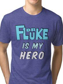 Dr. Fluke Is My Hero Tri-blend T-Shirt