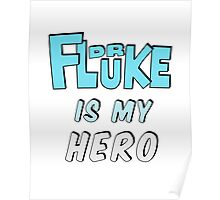 Dr. Fluke Is My Hero Poster