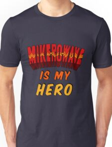Mike-Ro-Wave Is My Hero Unisex T-Shirt