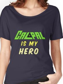 Calpal Is My Hero Women's Relaxed Fit T-Shirt