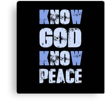 Know God Know Peace Canvas Print