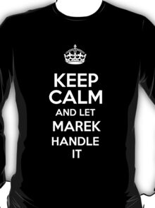 Keep calm and let Marek handle it! T-Shirt