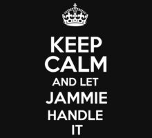 Keep calm and let Jammie handle it! by DustinJackson