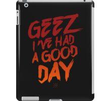 Geez I've Had A Good Day iPad Case/Skin
